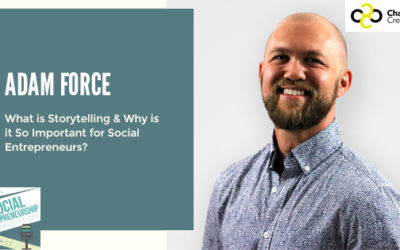 #102 – What is Storytelling & Why is it So Important for Social Entrepreneurs? With Adam Force, Co-Founder of Change Creator