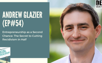 #54 – Entrepreneurship as a Second Chance: The Secret to Cutting Recidivism in Half with Andrew Glazier, CEO & President of Defy Ventures
