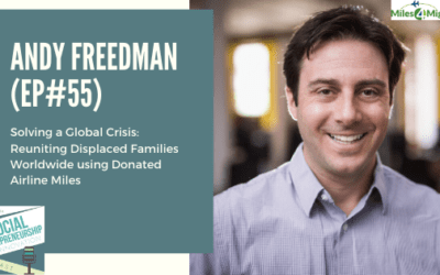 #55 – Solving a Global Crisis: Reuniting Displaced families Worldwide using Donated Airline Miles with Andy Freedman, Co-Founder of Miles4Migrants