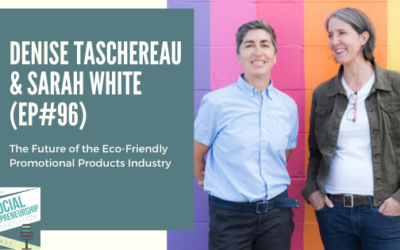 #96 – The Future of the Eco-Friendly Promotional Products Industry with Denise Taschereau & Sarah White of Fairware