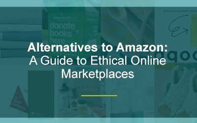 Alternatives to Amazon: A Guide to Ethical Online Marketplaces