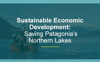 Sustainable Economic Development: Saving Patagonia's Northern Lakes